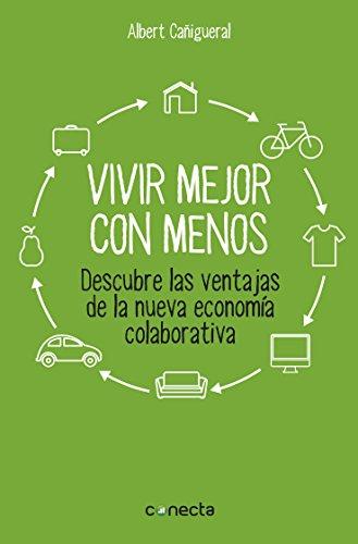 Vivir mejor con menos: Descubre las ventajas de la nueva economía colaborativa por Albert Cañigueral