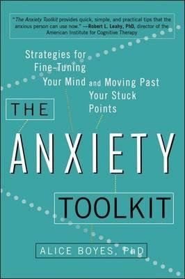 { The Anxiety Toolkit: Strategies for Fine-Tuning Your Mind and Moving Past Your Stuck Points } By Boyes, Alice, PhD ( Author ) 03-2015 [ Paperback ]