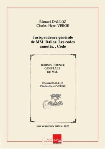 Jurisprudence gnrale de MM. Dalloz. Les codes annots. , Code pnal annot / par MM. douard Dalloz fils,... Charles Verg,... ; avec la collaboration de M. Louis Brsillion, Joseph Lefort, et P. Pradier-Fodr [Edition de 1881]
