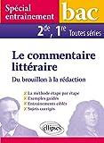 Le Commentaire Littéraire du Brouillon à la Rédaction Bac 2de 1re Toutes Séries Spécial Entraînement...