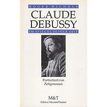 Claude Debussy im Spiegel seiner Zeit. Portraitiert von Zeitgenossen