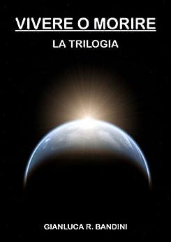 Vivere o Morire - La Trilogia di [Bandini, Gianluca Ranieri]