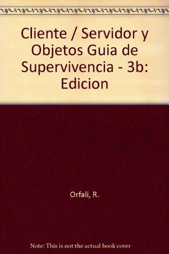 Cliente/Servidor y Objetos Guia de Supervivencia - 3b: Edicion por R. Orfali