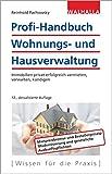 Profi-Handbuch Wohnungs- und Hausverwaltung: Immobilien erfolgreich vermieten, verwalten, kündigen - Reinhold Pachowsky
