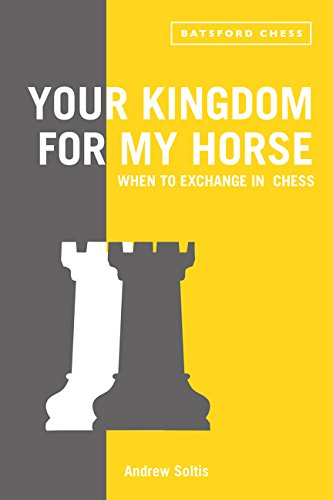 Your Kingdom for My Horse: When to Exchange in Chess: tips to improve your chess strategy por Andrew Soltis