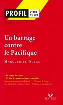 Profil - Duras (Marguerite) : Un Barrage contre le Pacifique : Analyse littéraire de l'oeuvre (Profil d'une Oeuvre t. 195) par [Duras, Marguerite, Guillo, Gisèle, Decote, Georges]