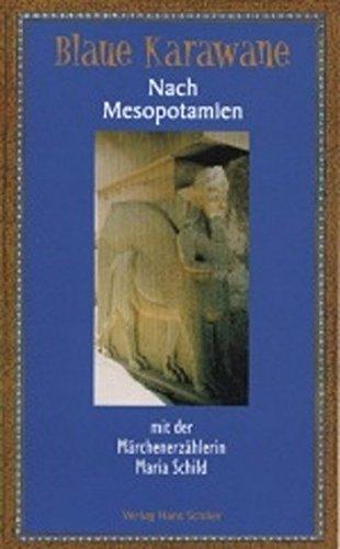 Nach Mesopotamien mit der Märchenerzählerin Maria Schild: Blaue Karawane Band 3