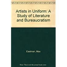 ARTISTS IN UNIFORM: A STUDY OF LITERATURE AND BUREAUCRATISM
