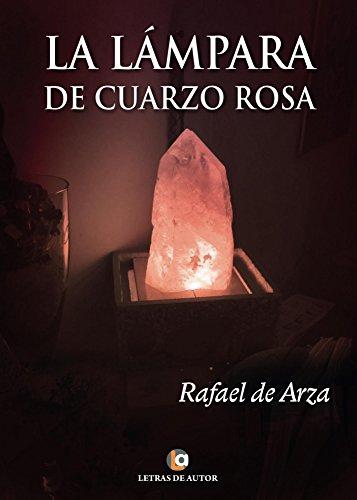 La lámpara de cuarzo rosa eBook: Rafael de Arza: Amazon.es: Tienda ...