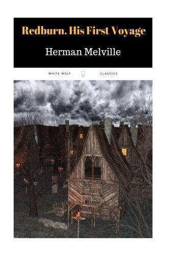 Redburn. His First Voyage by Herman Melville: Redburn. His First Voyage by Herman Melville