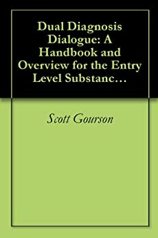 Dual Diagnosis Dialogue: A Handbook and Overview for the Entry Level Substance Use Counselor by [Gourson, Scott]