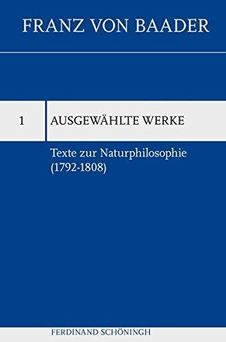 Texte zur Naturphilosophie (1792-1808) (Franz von Baader, Ausgewählte Werke)