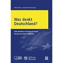 Was denkt Deutschland?: Zehn Ansichten zu Europa mit einem Vorwort von Jürgen Habermas