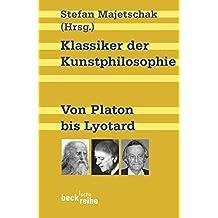 Klassiker der Kunstphilosophie: Von Platon bis Lyotard (Beck'sche Reihe)