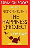 Best Trivion Books In Audios - Trivia: The Happiness Project: By Gretchen Rubin (Trivia-On-Books): Review