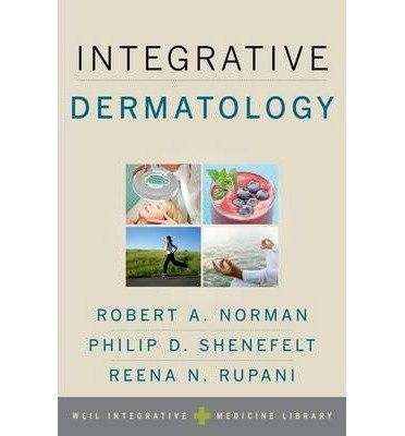 [(Integrative Dermatology)] [ Edited by Robert A. Norman, Edited by Philip D. Shenefelt, Edited by Reena N. Rupani ] [April, 2014]