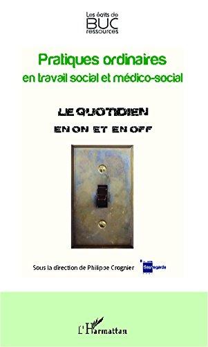 Pratiques ordinaires en travail social et médico-social: Le quotidien en on et on off