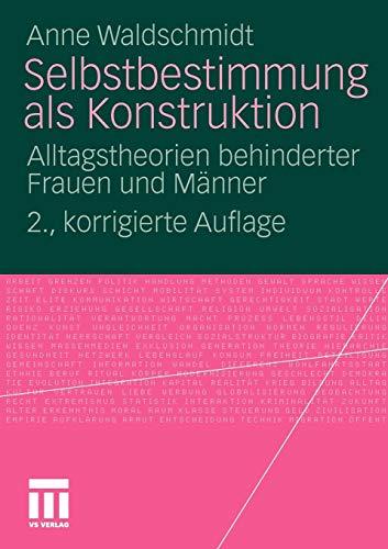 Selbstbestimmung als Konstruktion: Alltagstheorien behinderter Frauen und Männer
