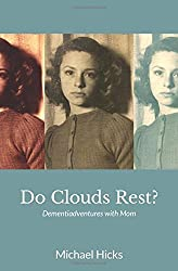 Do Clouds Rest?: Dementiadventures with Mom