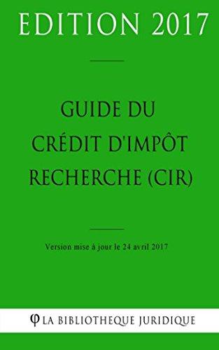 Guide du crédit d'impôt recherche (CIR) par La Bibliothèque Juridique