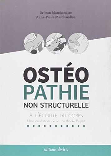 Osteopathie Non Structurelle - A l'écoute du Corps - une Evolution de la Methode Poyet par Marchandise Dr. Jean