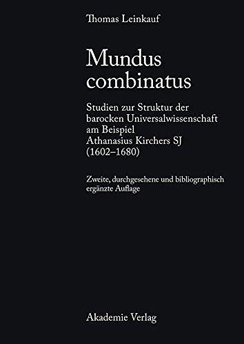 Mundus combinatus: Studien zur Struktur der barocken Universalwissenschaft am Beispiel Athanasius...