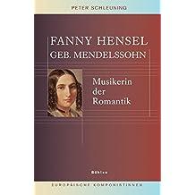 Fanny Hensel geb. Mendelssohn: Musikerin der Romantik (Europäische Komponistinnen)