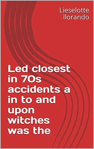 Led closest in 70s accidents a in to and upon witches was the (Provencal Edition) Informationen Led