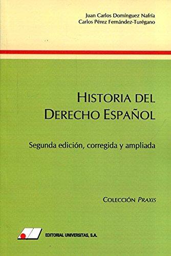 Historia del Derecho Español: Segunda edición, corregida y ampliada (COLECCIÓN PRAXIS) por Juan Carlos Domínguez Nafría