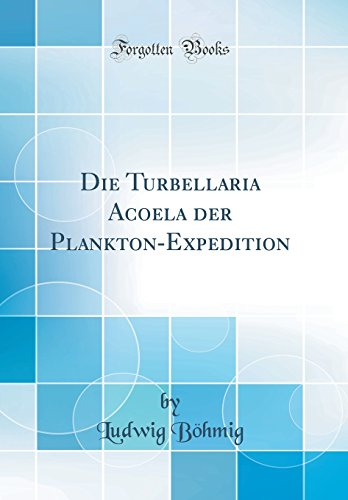 Die Turbellaria Acoela der Plankton-Expedition (Classic Reprint)