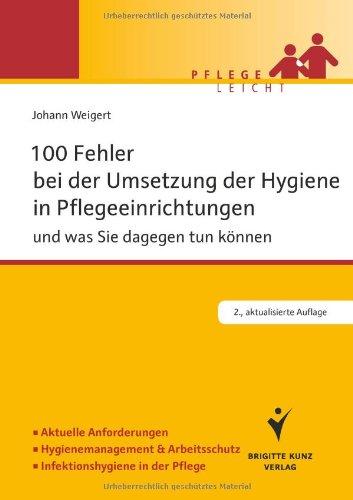 100 Fehler bei der Umsetzung der Hygiene in Pflegeeinrichtungen: und was Sie dagegen tun können. Aktuelle Anforderungen. Hygienemanagement & ... in der Pflege (Pflege leicht)