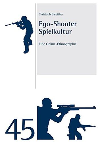 Ego-Shooter Spielkultur: Eine Online-Ethnographie (Studien und Materialien des Ludwig-Uhland-Instituts der Universität Tübingen)