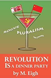 Revolution Is a Dinner Party -- Rogue Pluralism in China (English Edition)