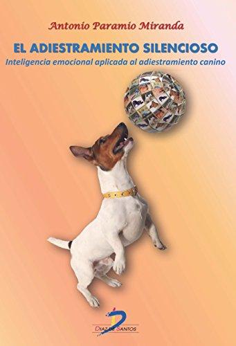 El adiestramiento silencioso:Inteligencia emocional aplicada al adiestramiento por Antonio Paramio Miranda