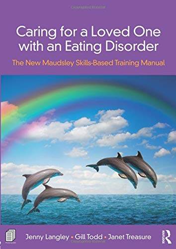 Caring for a Loved One with an Eating Disorder: The New Maudsley Skills-Based Training Manual por Jenny Langley