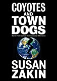Coyotes and Town Dogs: Earth First! and the Environmental Movement - Susan Zakin