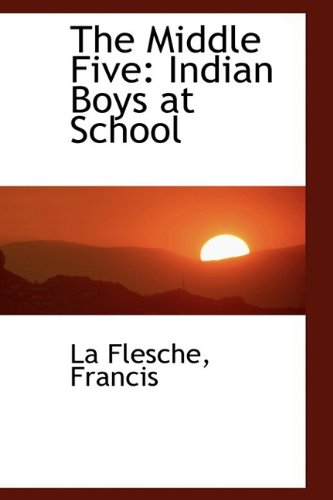 The Middle Five: Indian Boys at School (Bibliolife Reproduction)