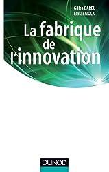 La fabrique de l'innovation (Stratégies et management)