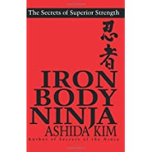 Iron Body Ninja: The Secrets of Superior Strength by Ashida Kim (2000-06-01)