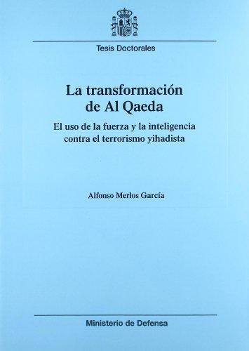 La transformación de Al Qaeda: el uso de la fuerza y la inteligencia contra el terrorismo yihadista (Colección Tesis doctorales)