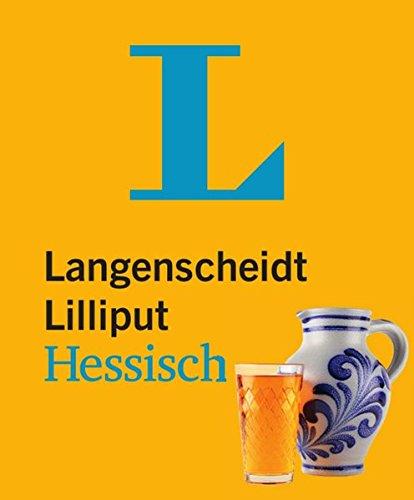 Langenscheidt Lilliput Hessisch: Hessisch-Hochdeutsch/Hochdeutsch-Hessisch (Langenscheidt Dialekt-Lilliputs)
