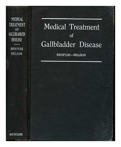 The medical treatment of gallbladder disease / by Martin E. Rehfuss and Guy M. Nelson