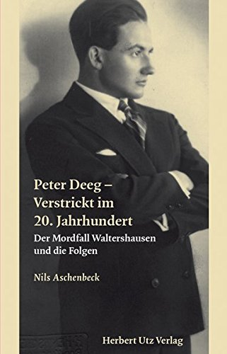 Peter Deeg – Verstrickt im 20. Jahrhundert: Der Mordfall Waltershausen und die Folgen (Sachbuch)
