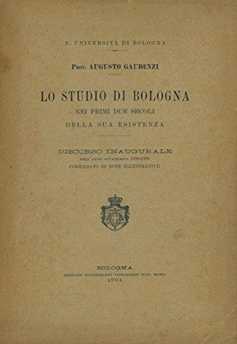 Lo Studio di Bologna nei primi due secoli della sua esistenza. Discorso inaugurale dellÕAnno Accademico 1900-1901 corredato di note illustrative.