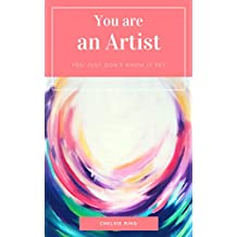 You Are an Artist: You just don't know it yet (English Edition)