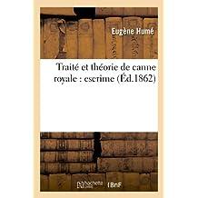 Traité et théorie de canne royale : escrime (Éd.1862)