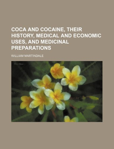 Coca and Cocaine, Their History, Medical and Economic Uses, and Medicinal Preparations