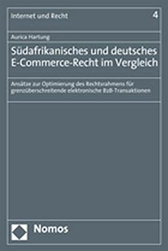 Südafrikanisches und deutsches E-Commerce-Recht im Vergleich: Ansätze zur Optimierung des Rechtsrahmens für grenzüberschreitende elektronische B2B-Transaktionen