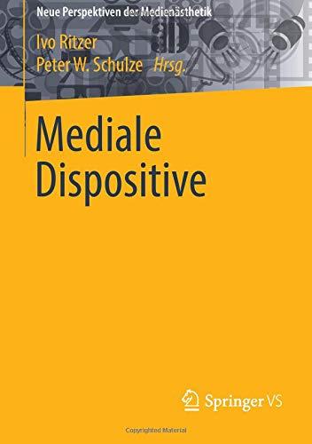 Mediale Dispositive (Neue Perspektiven der Medienästhetik)