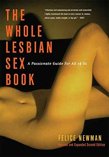 [The Whole Lesbian Sex Book: A Passionate Guide for All of Us] (By: Felice Newman) [published: December, 2004]